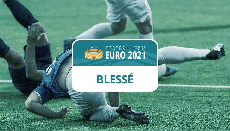 joueurs blessés euro 2021
